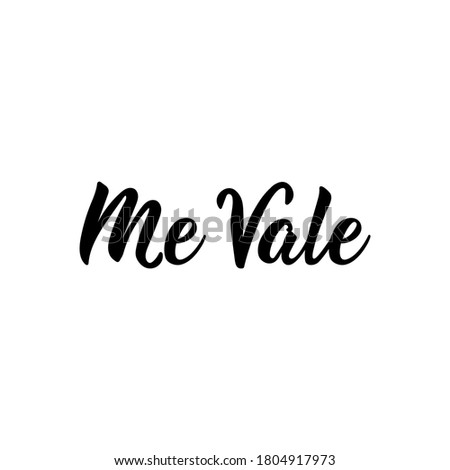 Me Vale. Spanish lettering. Translation from Spanish - I do not care. Element for flyers, banner, t-shirt and posters. Modern calligraphy
