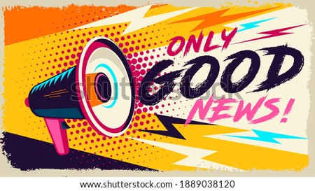 Megaphone with only good news speech. Loudspeaker. Banner for business, marketing and advertising. Pop Art Vector illustration easy editable for Your design.