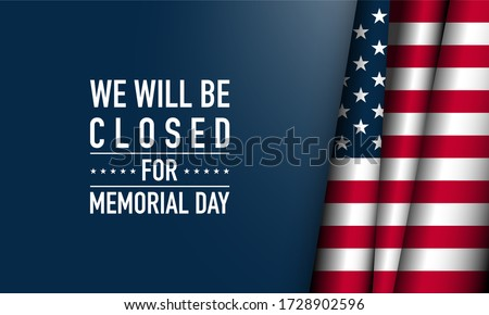 Memorial Day Background Vector Illustration. We Will Be Closed for Memorial Day.