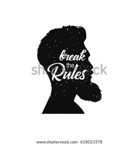 Men`s head with beard. Break the rules text. Vintage grunge textured image with lettering quote. Bearded man profile silhouette. Black vector illustration isolated on white. Perfect for t shirt design