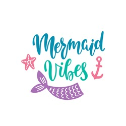 Mermaid vibes. Inspirational quote about summer. Modern calligraphy phrase with hand drawn tail, sea star, anchor. Vector illustration isolated for print and poster. Typography design.