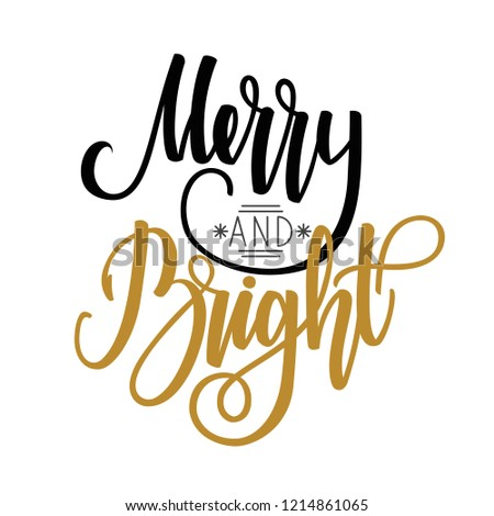 Merry and bright. Handwritten lettering isolated on white background. Vector illustration for greeting cards, posters and much more.