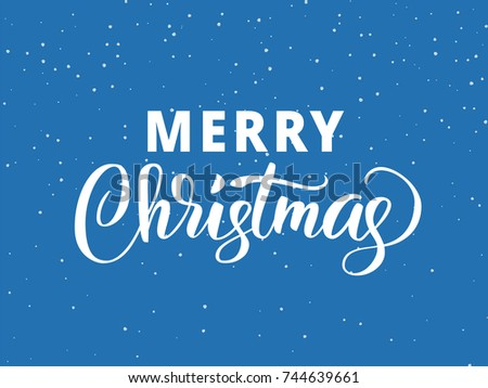 Merry Christmas hand drawn lettering. Holiday greetings quote. Blue flat background with falling snow effect. Great for Christmas and New year cards, posters, gift tags. #744639661