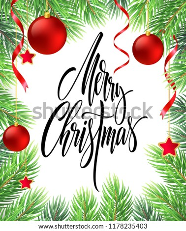 Merry Christmas hand drawn lettering in fir-tree branches frame. Xmas calligraphy. Fir branches with red Christmas balls, ribbons and stars. Banner, poster, greeting card design. Isolated vector
