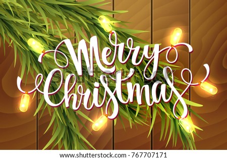 Merry Christmas handwriting script lettering and realistic luminous garlands. Greeting card with a Christmas tree on the wooden texture background. Vector illustration EPS 10 file. - Shutterstock ID 767707171