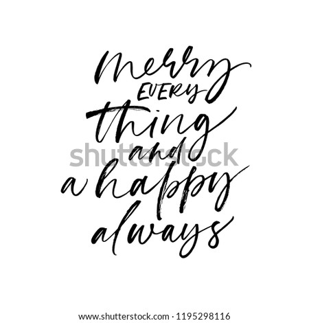 Merry everything and a happy always phrase. Modern vector brush calligraphy. Ink illustration with hand-drawn lettering.