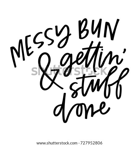 Messy Bun and Getting Stuff Done