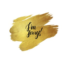 Metallic foil shining calligraphy I'm Sorry poster. Vector Gold Print Paint Stain Design