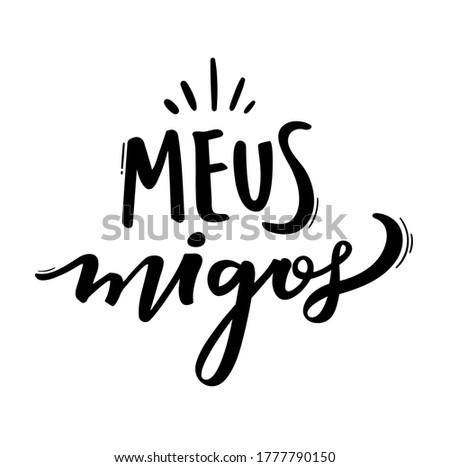 Meus migos. Meu amigos. My Friends. Brazilian Portuguese Hand Lettering for Friend's day. Vector. Foto stock ©