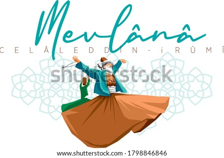 Mevlana Celaleddin-i Rumi,  Who is Whirling Dervish sufi religious dance.