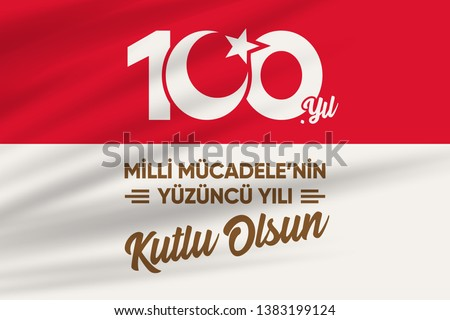 Milli Mucadele'nin 100. Yili Kutlu Olsun. Translation:Happy 100th Anniversary of National Struggle of Turkey
