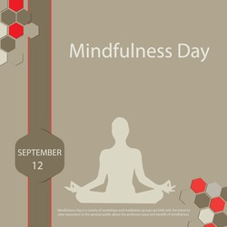 Mindfulness Day is a variety of workshops and meditation groups are held with the intent to raise awareness to the general public about the profound value and benefit of mindfulness.