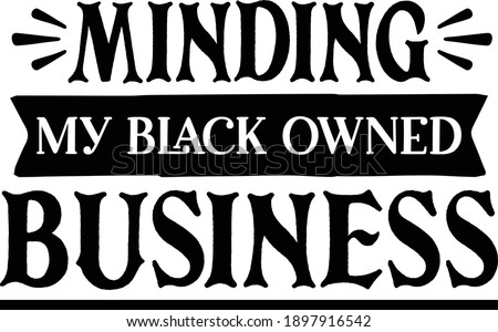 minding my black owned business