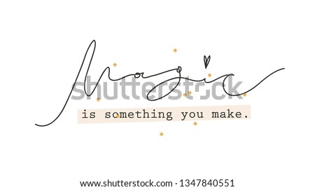"""Minimalist slogan for t shirt. Modern print. Vector illustration. Fashion Slogan for T-shirt and apparels tee graphic. """"Magic is something you make"""" sign."""