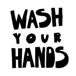 Minimalist vector lettering. Wash Your Hands. Motivational quote. Coronavirus related image. Hand drawn inscription. Bubble pop art comic style poster, t shirt print, post card, video blog cover