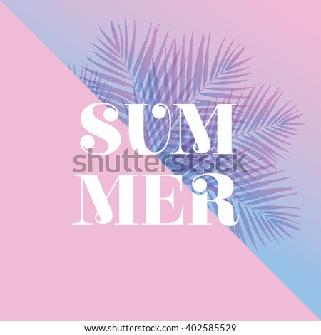 """Modern and stylish typographic design poster. Text """"Summer"""" on a pink and blue background of palm leaves."""