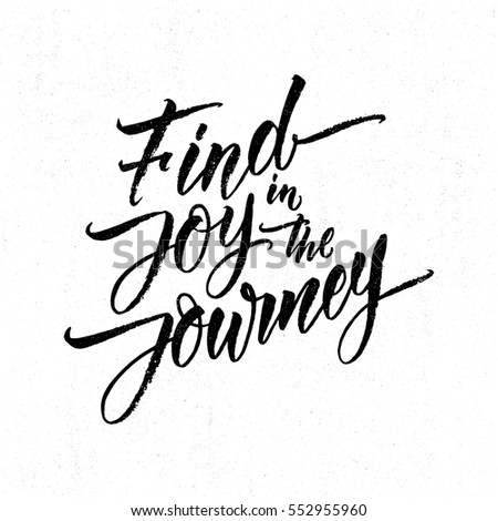Modern calligraphy inspirational quote - Find joy in the journey. Hand drawn brush lettering vector for poster, banner, postcard, motivator or part of your design