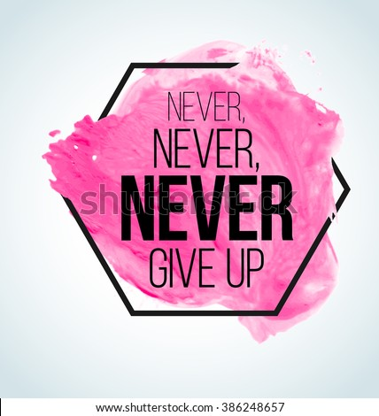 Modern Inspirational  watercolor Motivational quote: Never give up.