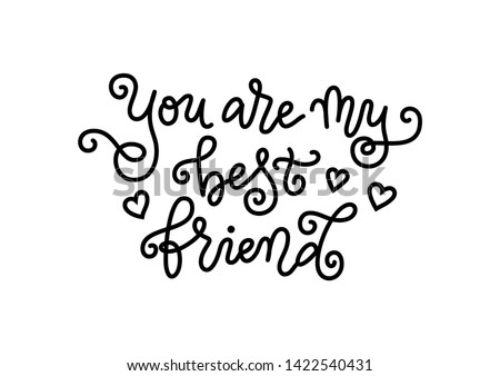 Modern mono line calligraphy of You are my best friend in black with hearts isolated on white background for decoration, postcard, greeting card, happy birthday, gift tag, present, friend's day