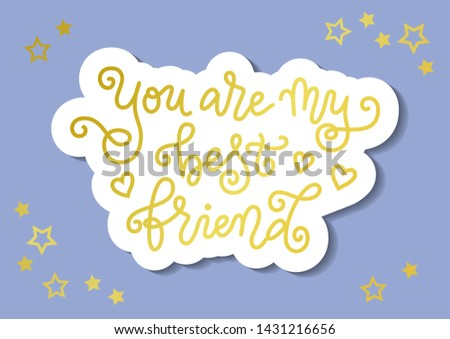 Modern mono line calligraphy of You are my best friend in golden with in paper cut style on blue background for decoration. postcard, greeting card, happy birthday, gift tag, present, friend's day