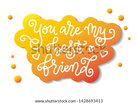 Modern mono line calligraphy of You are my best friend in white with orange outline on white background for decoration. postcard, greeting card, happy birthday, gift tag, present, friend's day