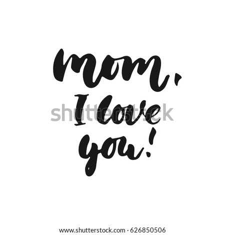 Mom, I love you - hand drawn lettering phrase for Mother's Day isolated on the white background. Fun brush ink inscription for photo overlays, greeting card or t-shirt print, poster design