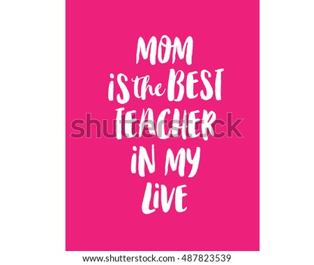 mom is the best teacher in my