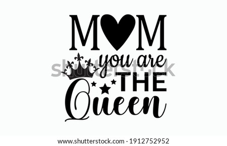 Mom You Are The Queen - Queen Mom and Mom Life Vector And Clip Art