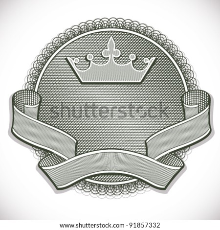 Money style emblem with ribbon, crown and ornate circle, vintage etching style vector illustration. Elements easy to use separately or change composition.