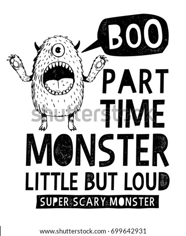 Monster slogan graphic for t-shirt and other uses.