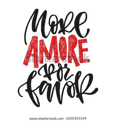 Shutterstock More amore por favore. More love please. Hand written calligraphic phrase. Hand drawn vector illustration, greeting card, design, logo. Black and white brush pen writing.