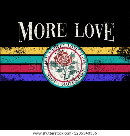 More Love Slogan graphic with vector rose illustration in retro style, for t-shirt prints and other uses.