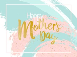 Mother's Day vector card. Blue and pink paint brush strokes background, gold glitter confetti shining. Moms holiday trendy greeting card with pink gold blue, calligraphic Happy Mother's Day text.