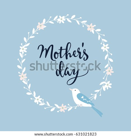 Mothers day greeting card, invitation. Handwritten brush script, lettering. Calligraphic design. White floral wreath with a sitting bird. Stock vector illustration.