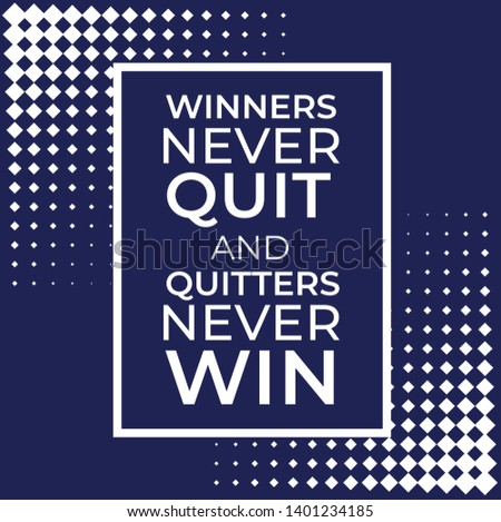 Motivation Inspirational Quote. Winners never quit and quitters never win. Vector illustration