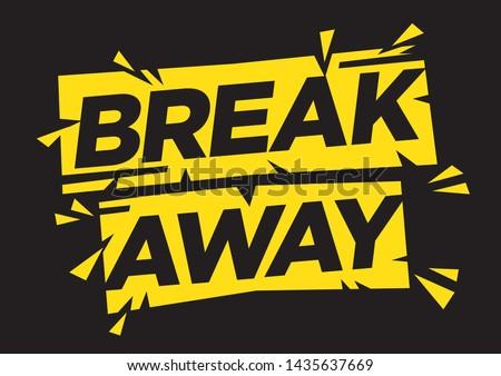 Motivation quote of break away. Typographic art. Flat isolated vector illustration.