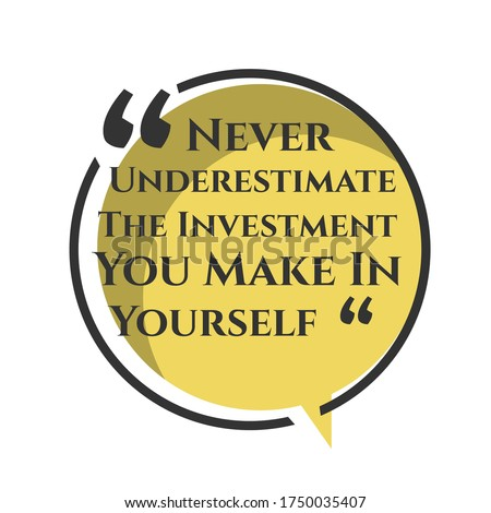 motivational inspiring positive quotes. never underestimate the investment you make in yourself. motivation quote vector typography banner design concept on circle bubble chat shape background Foto stock ©