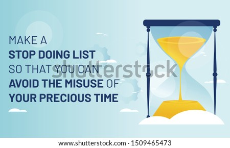 Motivational Inspiring Quote, Make a list of stop doing list so that you can avoid the misuse of your precious time. Vector Illustration with hour glass, clouds and sky background.