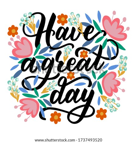 Motivational phrase - have a great day - in vector graphics on a background of pink flowers and leaves. For the design of postcards, posters, congratulations, wrapping paper, notebook covers. ストックフォト ©