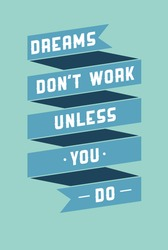 Motivational phrase on every day. Dreams don't work unless you do
