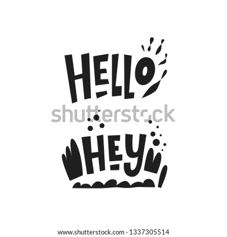 Motivational phrases, sayings Hello, Hey. Hand drawn lettering for print on postcards, poster, banner, t-shirts, bags. Vector illustration