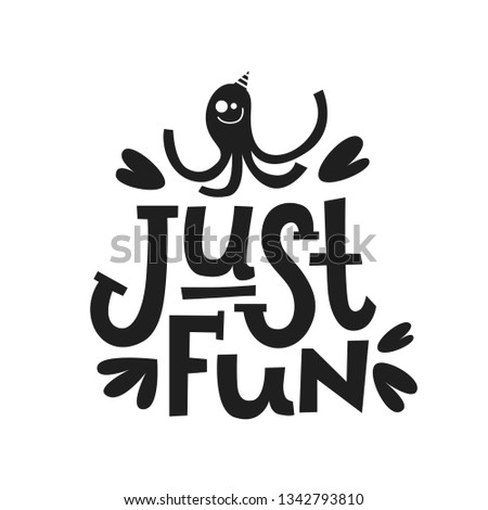 Motivational phrases, sayings Just fun. Hand drawn lettering for print on postcards, poster, banner, t-shirts, bags. Vector illustration