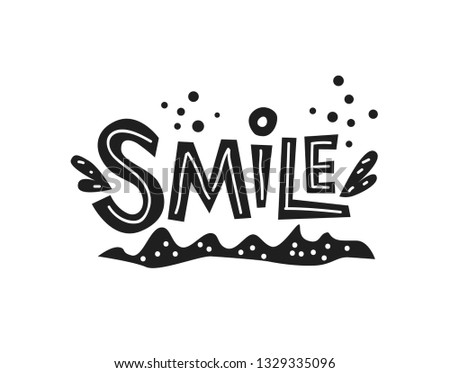 Motivational phrases, sayings Smile. Hand drawn lettering for print on postcards, poster, banner, t-shirts, bags. Vector illustration