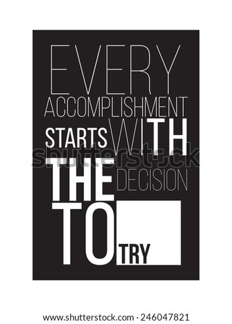Motivational poster for successful start. Every accomplishment starts with the decision to try