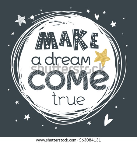 "Motivational poster with hand drawn lettering ""Make a dream come true"". Cute artwork for greeting card, inspirational banner, apparel design, print. Trendy background with positive quote"