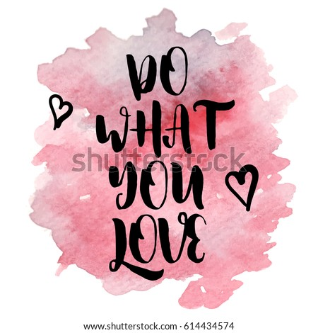 Do What You Love Quotes Awesome Motivational Quote Do What You Love On Pink Watercolor Strokes