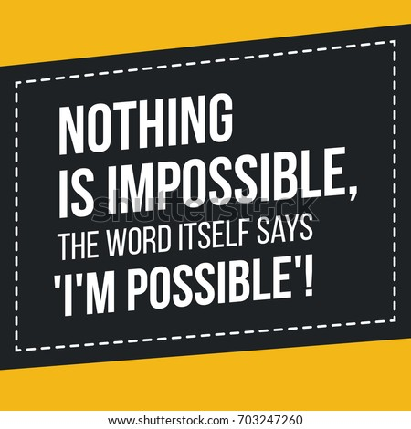 Motivational quote. Inspiration. Nothing is impossible, the word itself says I'm possible.