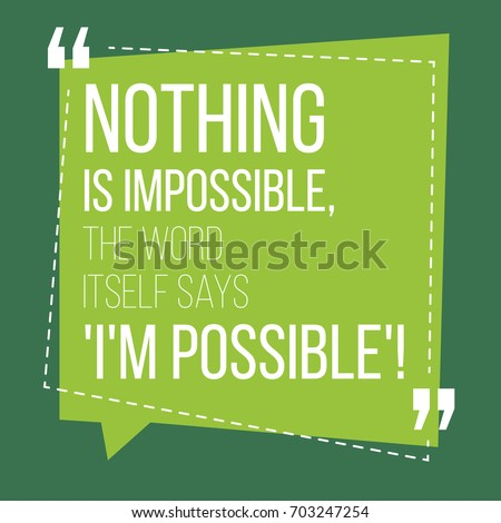 Motivational quote. Inspiration. Nothing is impossible, the word itself says I'm possible. Over green background