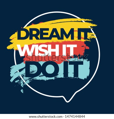 Motivational Quote Poster Design. Inspirational Typography Sign. Dream it, Wish it, Do it.