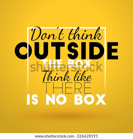 Motivational Typographic Quote - Don't think outside the box. Think like there is no box. Vector Typographic Background Design